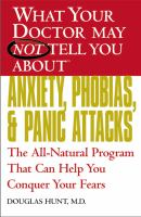 What your Doctor May Not Tell You About Anxiety, Phobias, and Panic Attacks