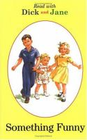 Dick and Jane : Something Funny