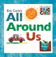 Eric Carle's All Around Us / [Eric Carle]