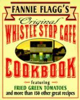 Fannie Flagg's Original Whistle Stop Cafe Cookbook