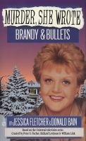 Brandy & Bullets : A Murder, She Wrote Mystery