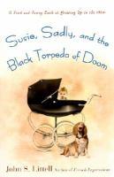 Susie, Sadly, and the Black Torpedo of Doom