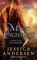Magic Unchained : A Novel Of The Nightkeepers