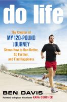 Do life : the creator of my 120-pound journey shows how to run better, go farther, and find happiness