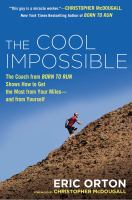 The cool impossible : the coach from Born to run shows how to get the most from your miles and from yourself