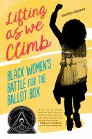 Lifting As We Climb : Black Women's Battle for the Ballot Box