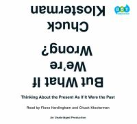 But What If We're Wrong? : Thinking About the Present As If It Were the Past