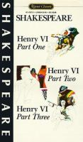 Henry VI, Part One ; Henry VI, Part Two ; Henry VI, Part Three