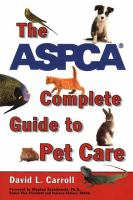 The ASPCA Complete Guide to Pet Care