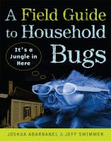 A Field Guide to Household Bugs