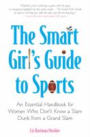 The smart girl's guide to sports : an essential handbook for women who don't know a slam dunk from a grand slam