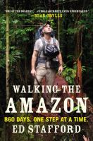 Walking the Amazon : 860 days, one step at a time