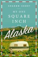 My one square inch of Alaska : a novel