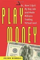Play Money, Or, How I Quit My Day Job and Made Millions Trading Virtual Loot