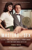 Masters of Sex : The Life and Times of William Masters and Virginia Johnson, the Couple Who Taught America How to Love