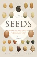 The triumph of seeds : how grains, nuts, kernels, pulses, & pips conquered the plant kingdom and shaped human history