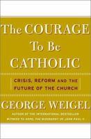 The Courage To Be Catholic