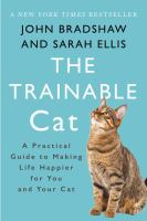 The trainable cat : a practical guide to making life happier for you and your cat
