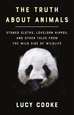 The Truth About Animals: Stoned Sloths, Lovelorn Hippos, and Other Tales from the Wild Side of Wildlife book jacket
