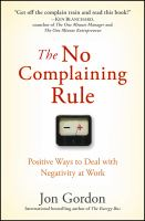 No Complaining Rule : Positive Ways to Deal With Negativity at Work