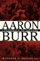 Aaron Burr: Conspiracy to Treason