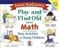 Janice VanCleave's Play and Find Out About Math
