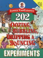 Janice VanCleave's 202 Oozing, Bubbling, Dripping & Bouncing Experiments