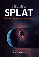 The Big Splat, Or, How Our Moon Came to Be