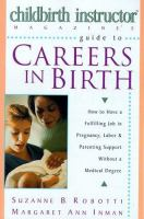 Childbirth Instructor Magazine's Guide to Careers in Birth