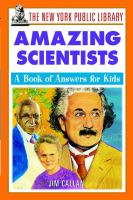 New York Public Library Amazing Scientists: A Book of Answers for Kids