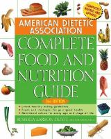 The American Dietetic Association Complete Food and Nutrition Guide