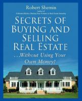 Secrets Of Buying And Selling Real Estate-- Without Using Your Own Money