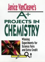 Janice Vancleave's A+ Projects in Chemistry