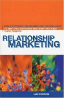 Relationship Marketing : New Strategies, Techniques and Technologies to Win the Customers You Want and Keep Them Forever