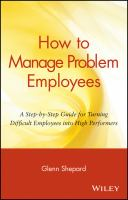 How to Manage Problem Employees : A Step-by-step Guide for Turning Difficult Employees Into High Performers / Glenn Shepard