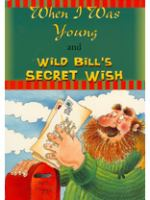 When I Was Young and Wild Bill's Secret Wish