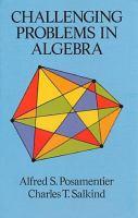Challenging Problems in Algebra
