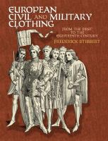 European Civil and Military Clothing From the First to the Eighteenth Century