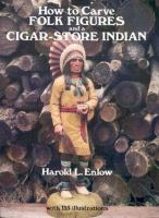 How to Carve Folk Figures and A Cigar-store Indian