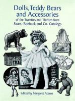 Dolls, Teddy Bears and Accessories of the Twenties and Thirties From Sears, Roebuck and Co. Catalogs