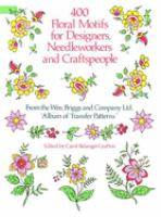 400 Floral Motifs for Designers, Needleworkers, and Craftspeople