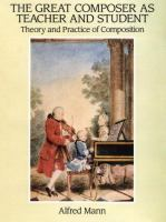 THE GREAT COMPOSER AS TEACHER AND STUDENT : THEORY AND PRACTICE OF COMPOSITION *