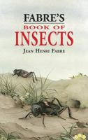 """Fabre's Book of Insects (retold From Alexander Teixeira De Mattos' Translation of Fabre's """"Souvenirs Entomologiques"""" by Mrs. Rodolph Stawell)"""