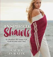 Inspired shawls : 15 creative patterns for year-round knitting
