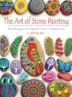 The Art of Stone Painting : 30 Designs to Spark Your Creativity