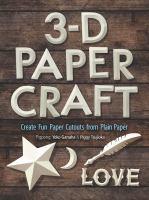 3-D Papercraft: Create Fun Paper Cutouts From Plain Paper