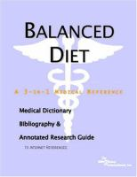 Balanced Diet: A Medical Dictionary, Bibliography, and Annotated Research Guide to Internet References
