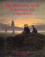 The Romantic Spirit in German Art 1790-1990