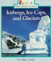Icebergs, Ice Caps, and Glaciers
