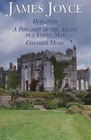 Dubliners; A Portrait of the Artist as A Young Man, [and] ; Chamber Music